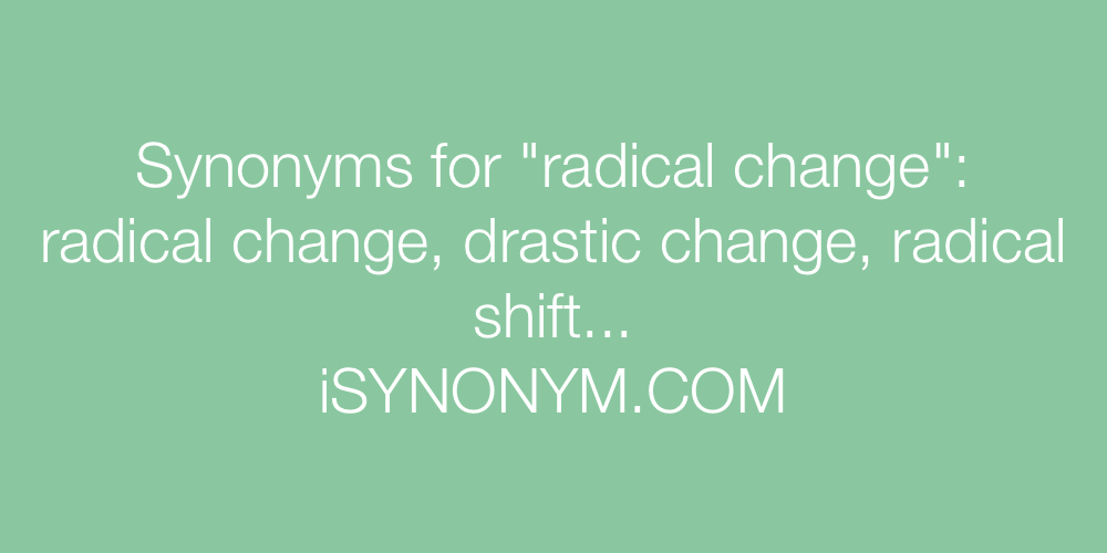 Synonyms radical change