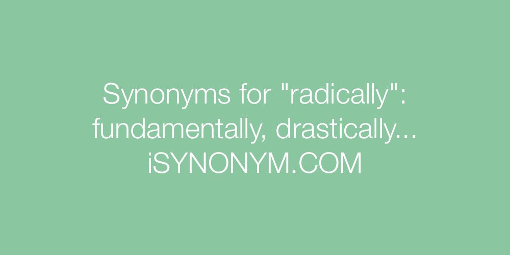 Synonyms radically
