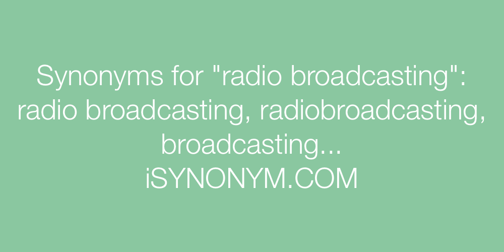 Synonyms radio broadcasting