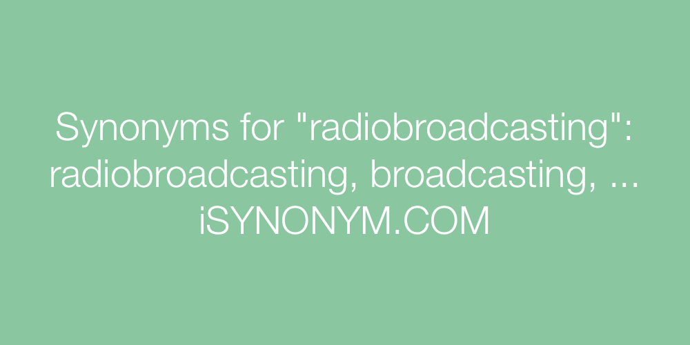 Synonyms radiobroadcasting