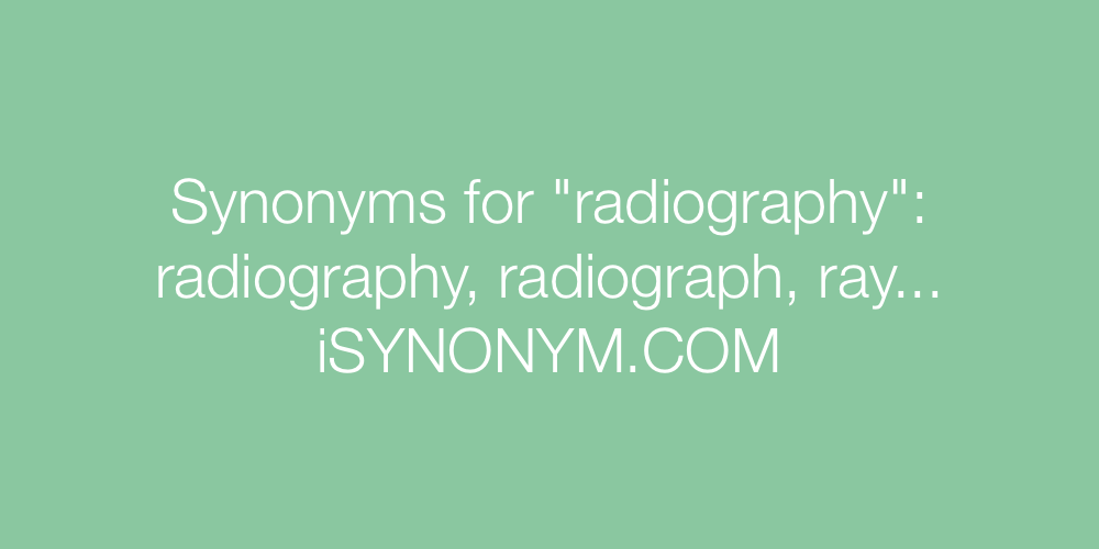 Synonyms radiography