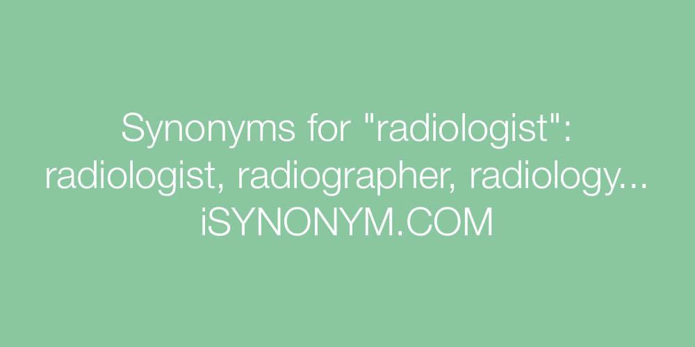 Synonyms radiologist