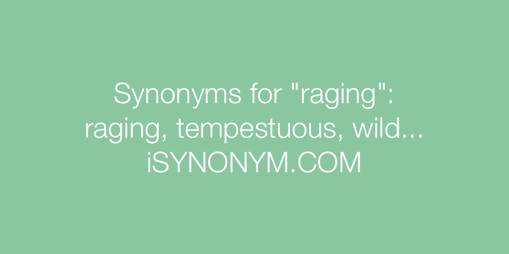 Synonyms raging