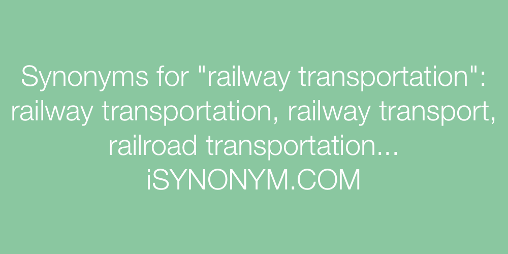 Synonyms railway transportation