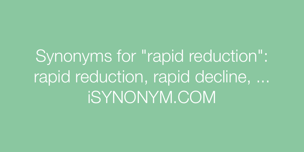Synonyms rapid reduction