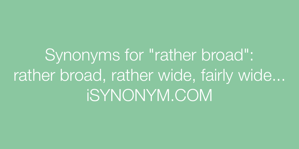 Synonyms rather broad