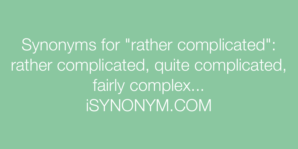 Synonyms rather complicated
