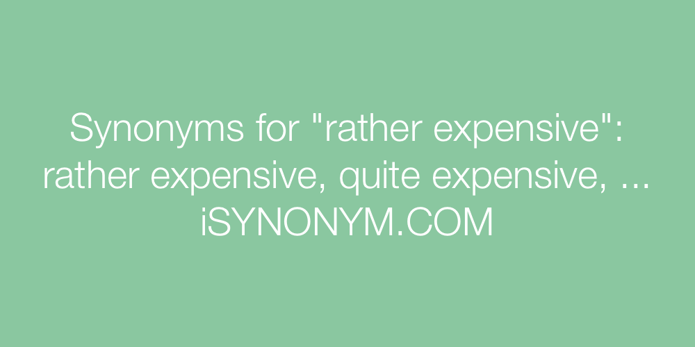 Synonyms rather expensive