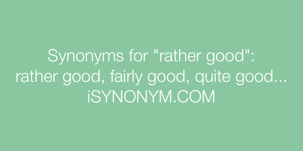 Synonyms rather good