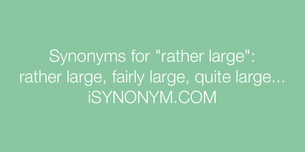 Synonyms rather large