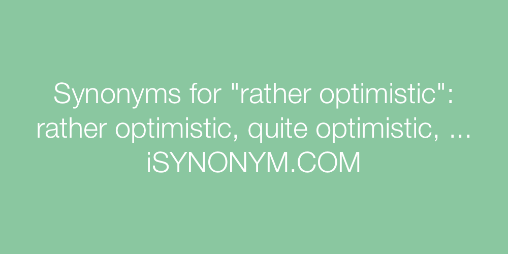 Synonyms rather optimistic