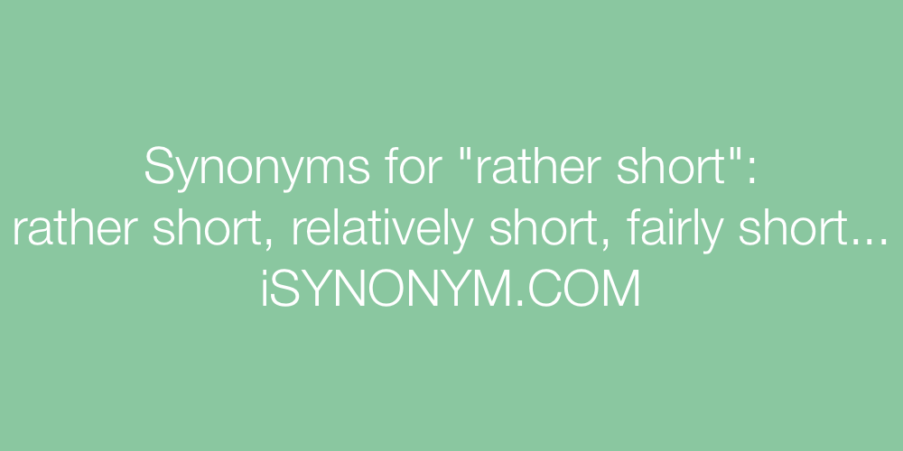Synonyms rather short