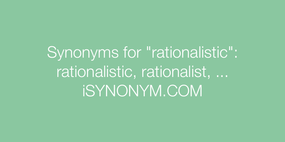 Synonyms rationalistic