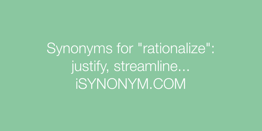 Synonyms rationalize