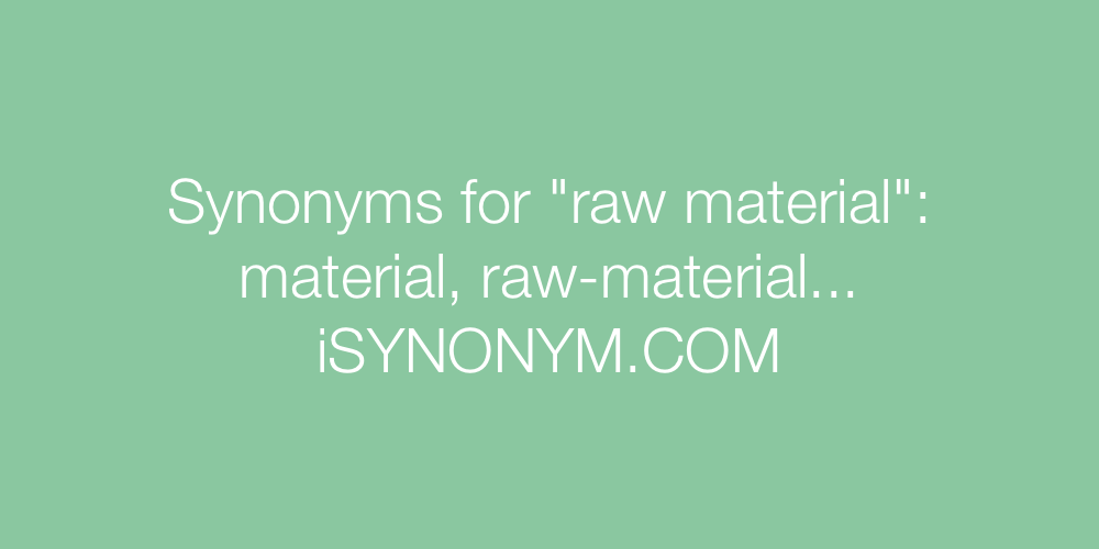 Synonyms raw material