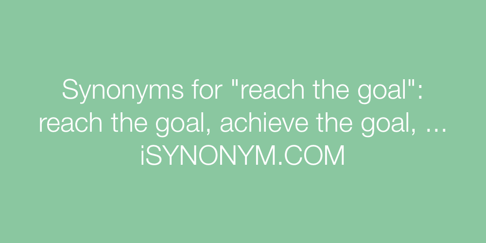 Synonyms reach the goal