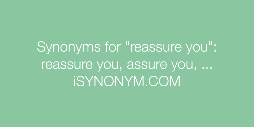 Synonyms reassure you