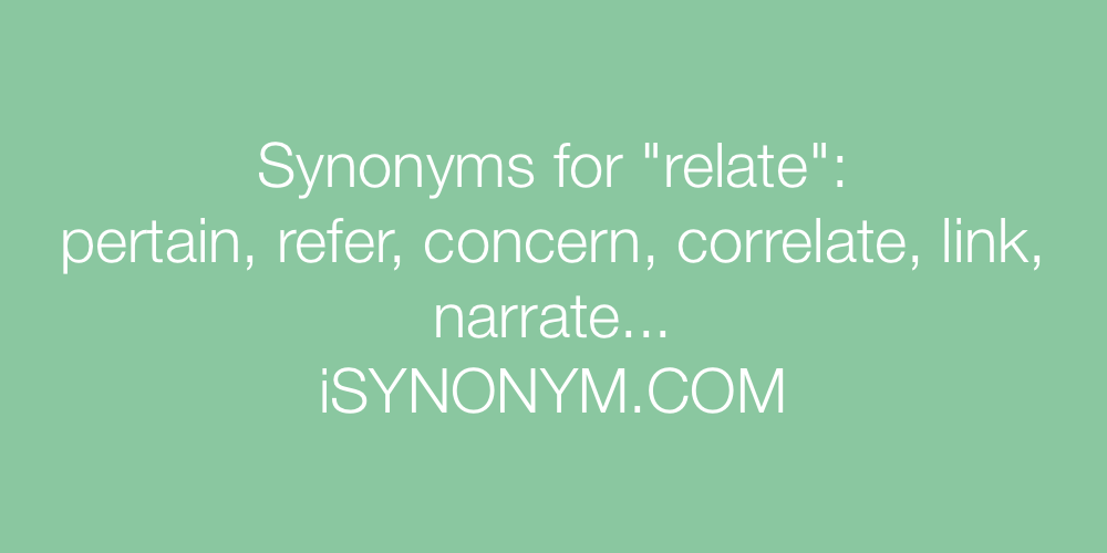 Synonyms for relate | relate synonyms - ISYNONYM.COM