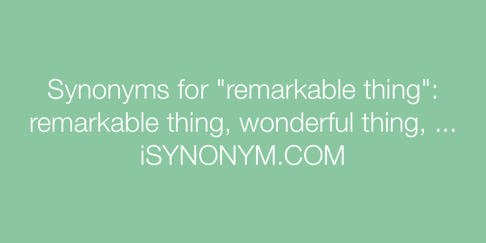 Synonyms remarkable thing