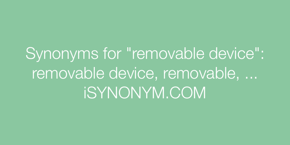 Synonyms removable device