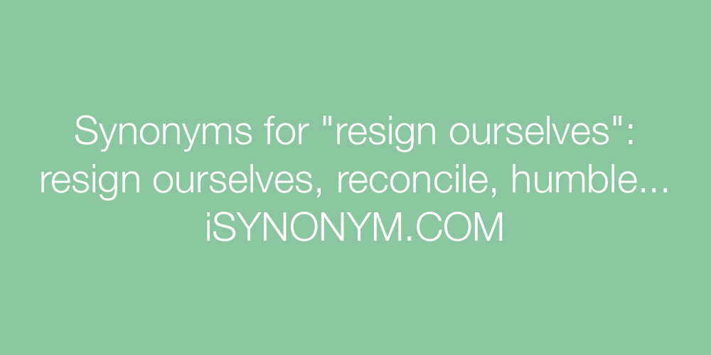 Synonyms resign ourselves