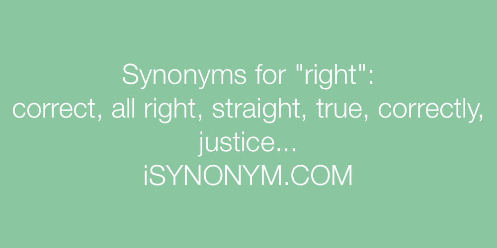 Synonyms for right | right synonyms - ISYNONYM COM