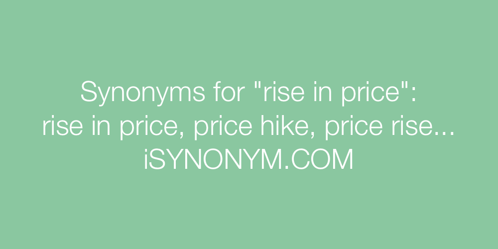 Synonyms rise in price