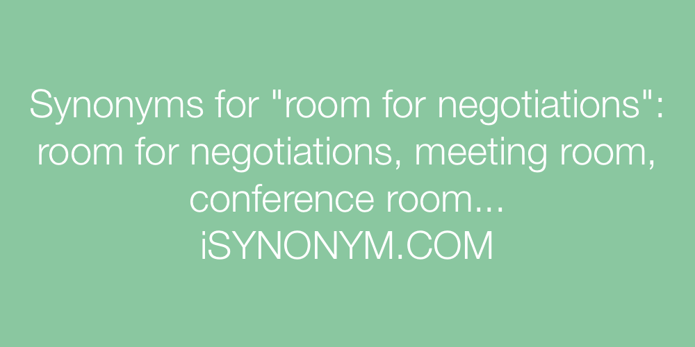 Synonyms room for negotiations