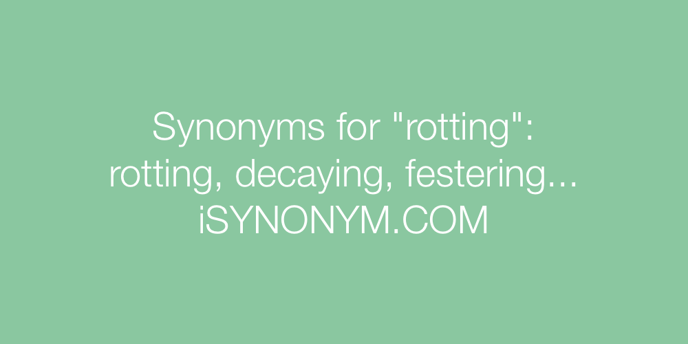 Synonyms rotting
