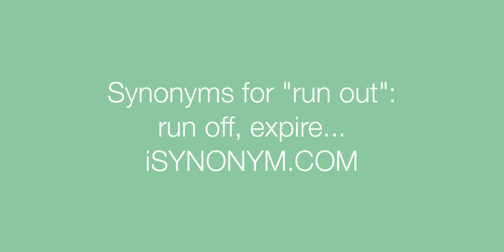 Synonyms run out
