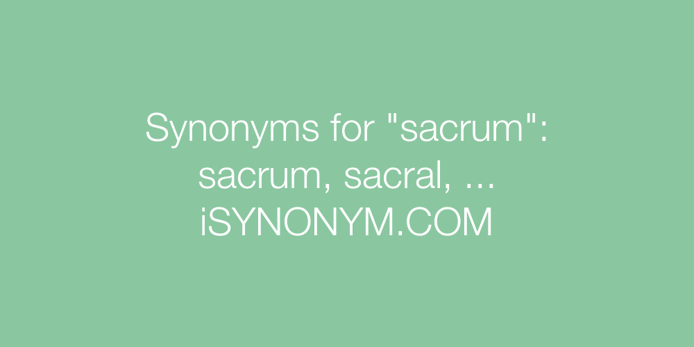 Synonyms sacrum