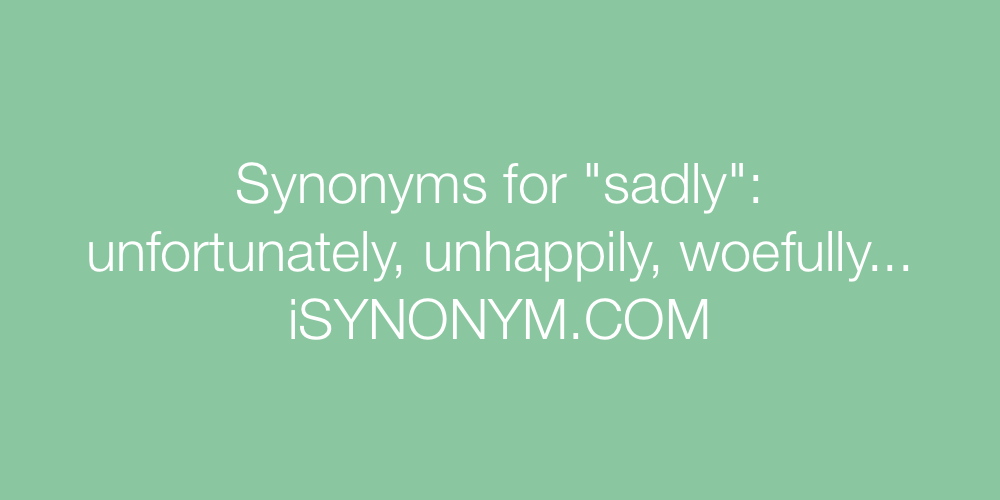 Synonyms sadly