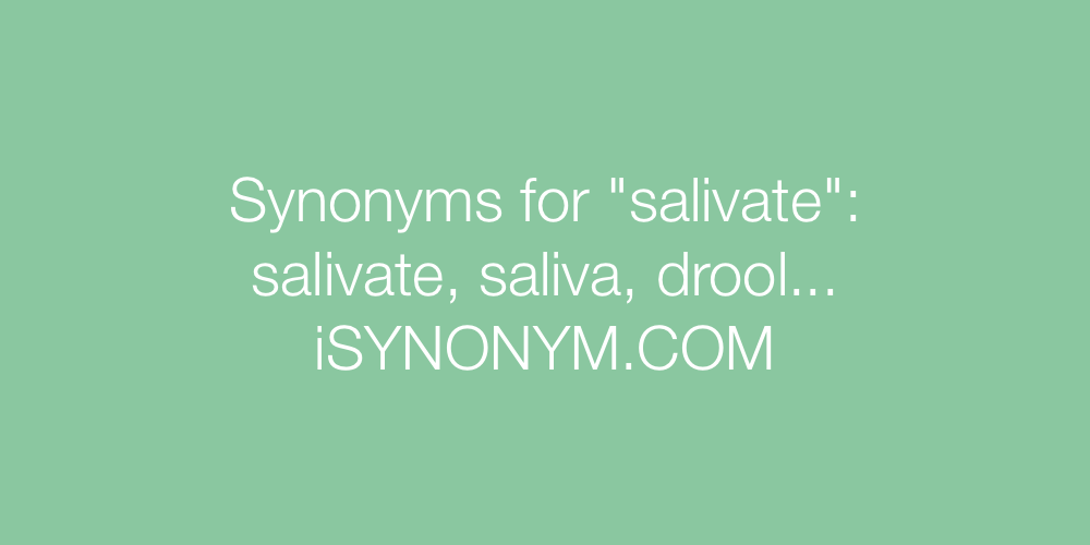 Synonyms salivate