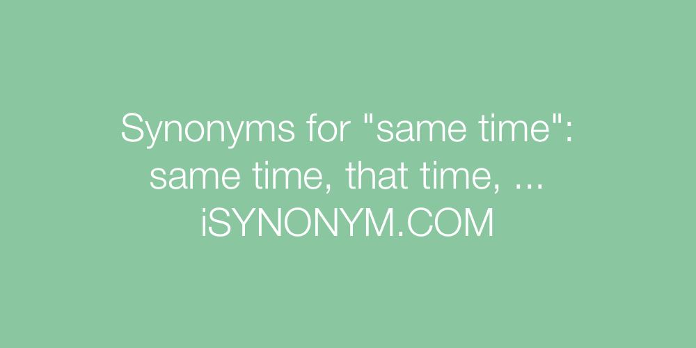 Synonyms same time