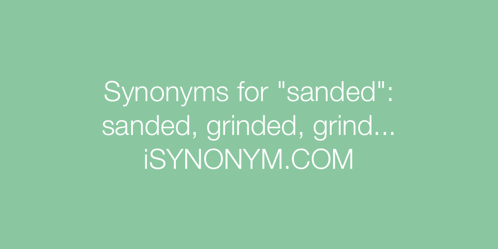 Synonyms sanded