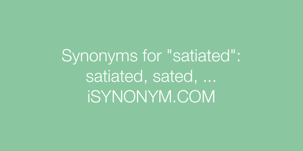 Synonyms satiated