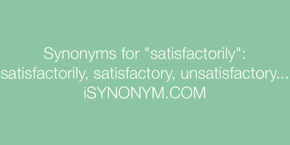 Synonyms satisfactorily