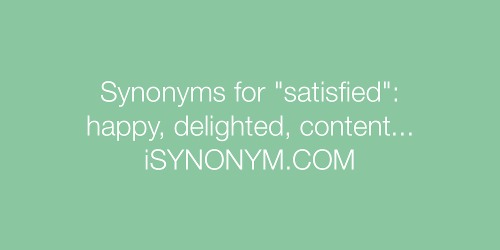 Synonyms satisfied
