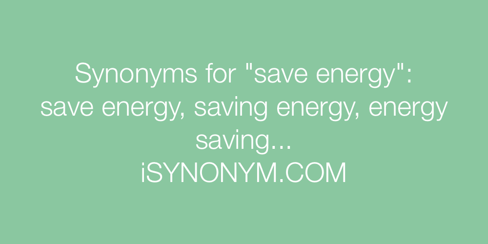 Synonyms save energy