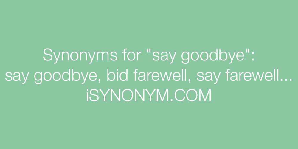 Synonyms say goodbye