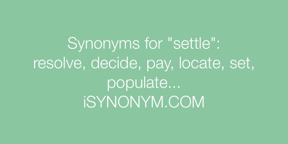 Synonyms for settle | settle synonyms - ISYNONYM COM