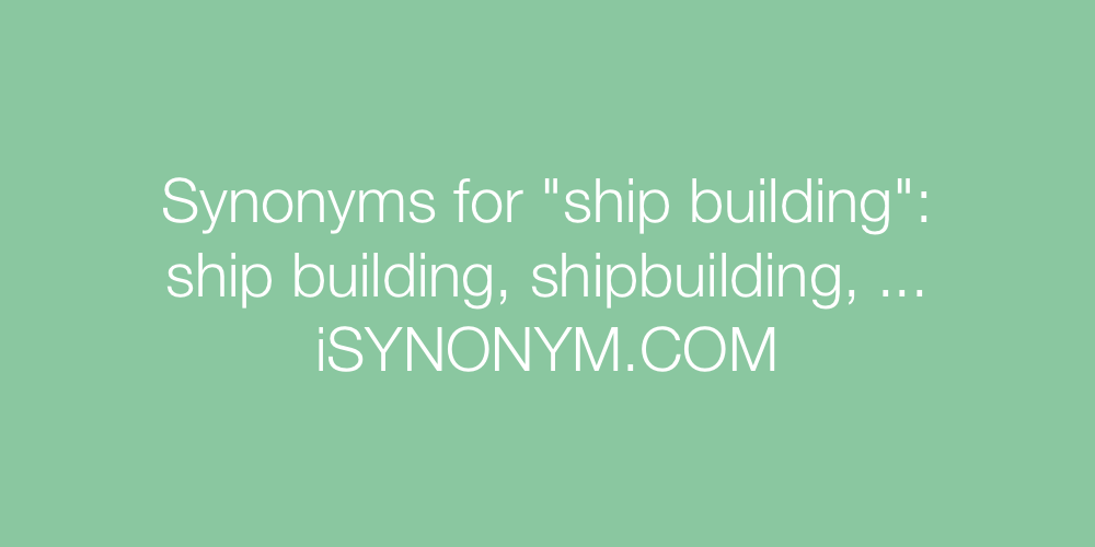 Synonyms ship building
