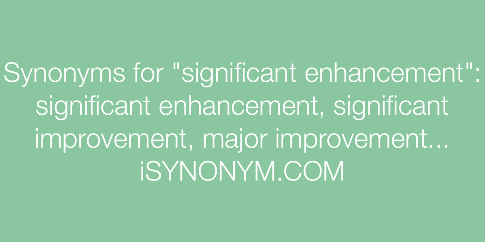 Synonyms significant enhancement