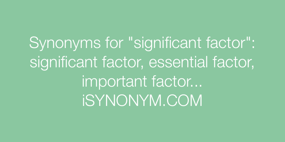 Synonyms significant factor