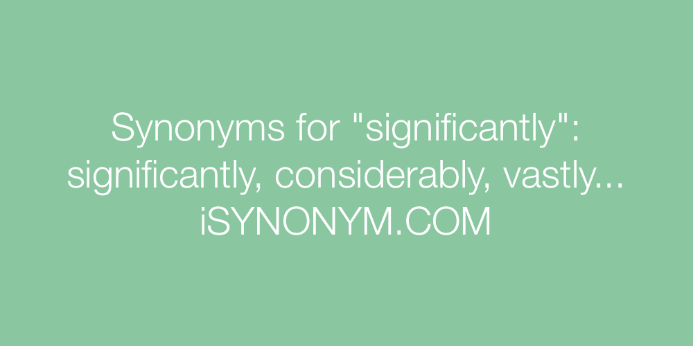 Synonyms significantly