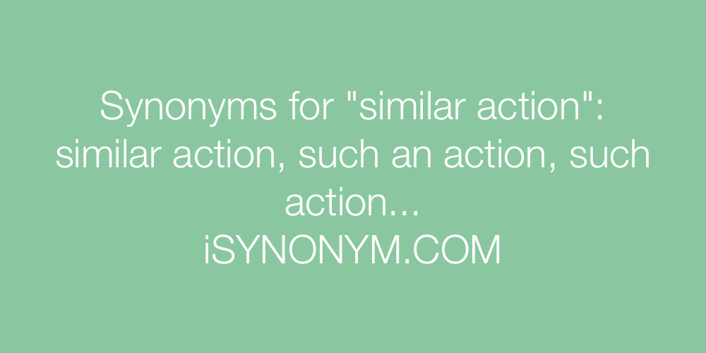 Synonyms similar action