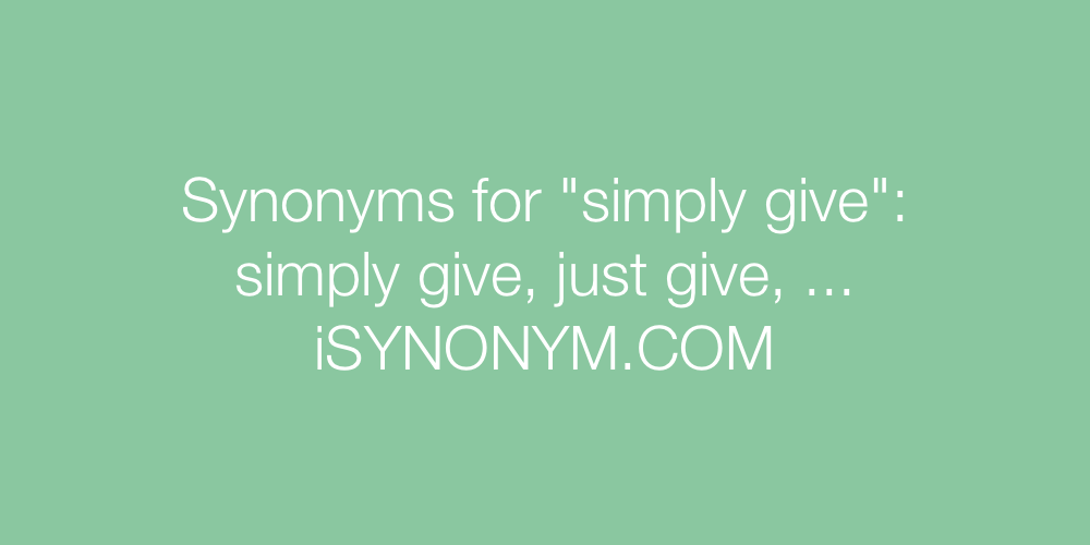 Synonyms simply give