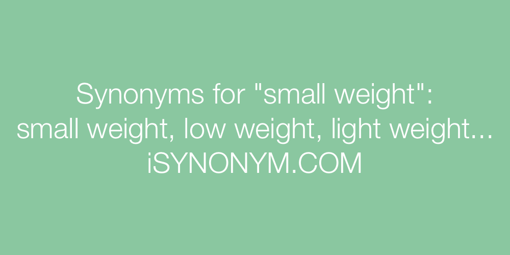 Synonyms small weight