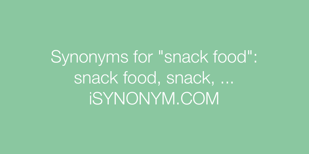 Synonyms snack food
