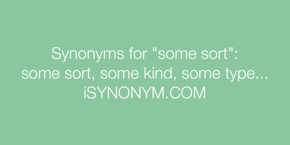 Synonyms some sort